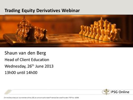 Online Securities Ltd. Is a member of the JSE Ltd. and an authorised Financial Services Provider, FSP No. 42996 Trading Equity Derivatives Webinar Shaun.