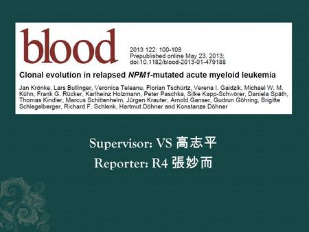 Supervisor: VS 高志平 Reporter: R4 張妙而.  Mutations in nucleophosmin 1 ( NPM1 ) gene, one of the most common gene mutations (25%-30%) in AML  NPM1 mut co-occurs.