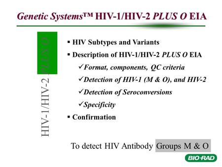 HIV-1/HIV-2 PLUS O To detect HIV Antibody Groups M & O Genetic Systems™ HIV-1/HIV-2 PLUS O EIA   HIV Subtypes and Variants   Description of HIV-1/HIV-2.