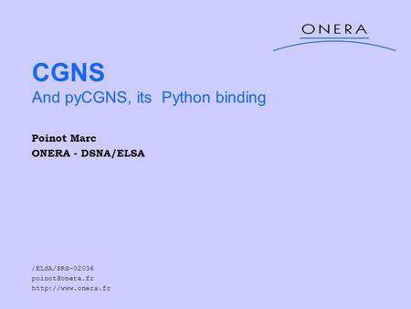 CGNS And pyCGNS, its Python binding Poinot Marc ONERA - DSNA/ELSA /ELSA/PRS-02036
