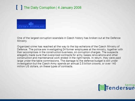The Daily Corruption | 4 January 2008 One <strong>of</strong> the largest corruption scandals in Czech history has broken out at the Defence <strong>Ministry</strong>. Organized crime has.
