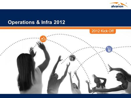 2012 Kick Off Operations & Infra 2012. Proprietary Information. 2 OPERATIONS & INFRA. AGENDA: 2012 Company Goals Foundations Efficiencies Connect Products.