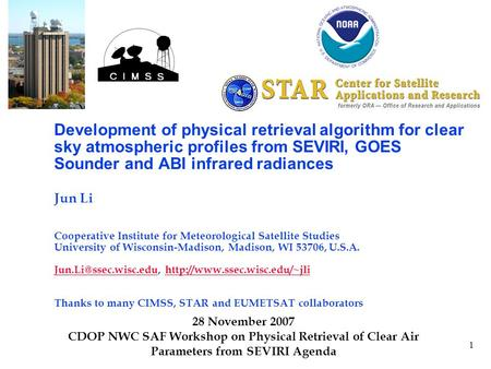 1 Development of physical retrieval algorithm for clear sky atmospheric profiles from SEVIRI, GOES Sounder and ABI infrared radiances Jun Li Cooperative.