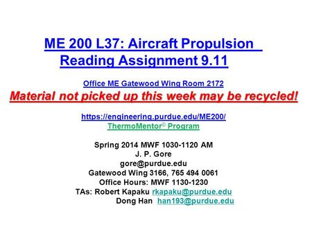 Material not picked up this week may be recycled! ME 200 L37: Aircraft Propulsion Reading Assignment 9.11 Office ME Gatewood Wing Room 2172 Material not.