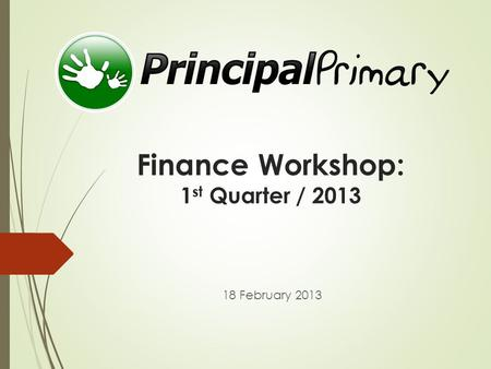 Finance Workshop: 1 st Quarter / 2013 18 February 2013.