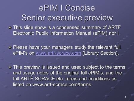 EPIM I Concise Senior executive preview This slide show is a condensed summary of ARTF Electronic Public Information Manual (ePIM) nbr I. Please have your.