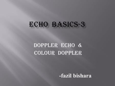 Doppler echo & colour doppler -fazil bishara.  Blood is not a uniform liquid blood flow is pulsatile and is a very complex phenomenon!!!  Density provides.