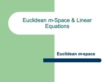 Euclidean m-Space & Linear Equations Euclidean m-space.