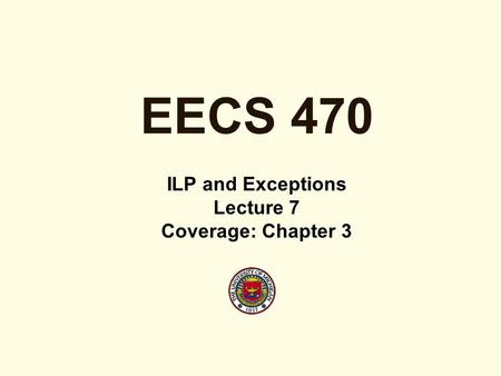 EECS 470 ILP and Exceptions Lecture 7 Coverage: Chapter 3.