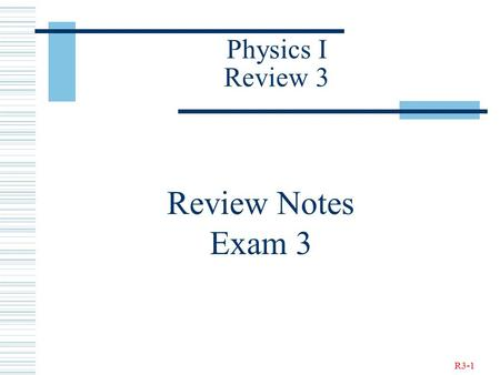 R3-1 Physics I Review 3 Review Notes Exam 3. R3-2 Newton's Law of Universal Gravitation.