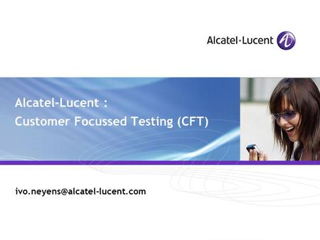All Rights Reserved © Alcatel-Lucent 2007, ##### Alcatel-Lucent : Customer Focussed Testing (CFT)