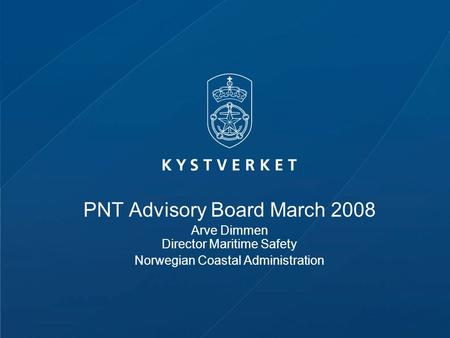 PNT Advisory Board March 2008 Arve Dimmen Director Maritime Safety Norwegian Coastal Administration.