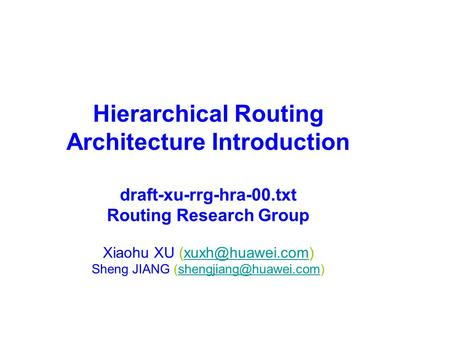 Hierarchical Routing Architecture Introduction draft-xu-rrg-hra-00.txt Routing Research Group Xiaohu XU