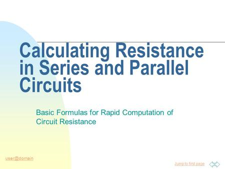 Jump to first page Calculating Resistance in Series and Parallel Circuits Basic Formulas for Rapid Computation of Circuit Resistance.