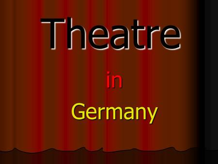 Theatre inGermany. history First theatres were in the Stone Age First theatres were in the Stone Age But the development of the theatre began only properly.