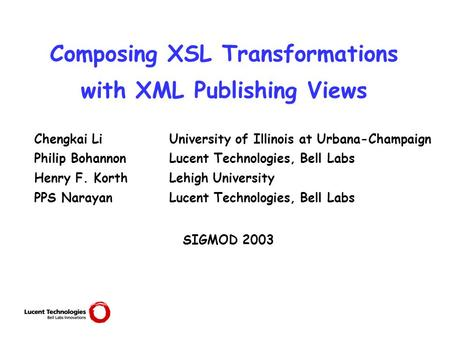 Composing XSL Transformations with XML Publishing Views Chengkai LiUniversity of Illinois at Urbana-Champaign Philip Bohannon Lucent Technologies, Bell.