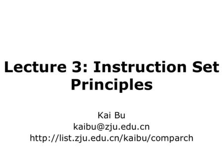 Lecture 3: Instruction Set Principles Kai Bu