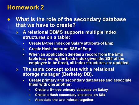 Homework 2 What is the role of the secondary database that we have to create? What is the role of the secondary database that we have to create?  A relational.