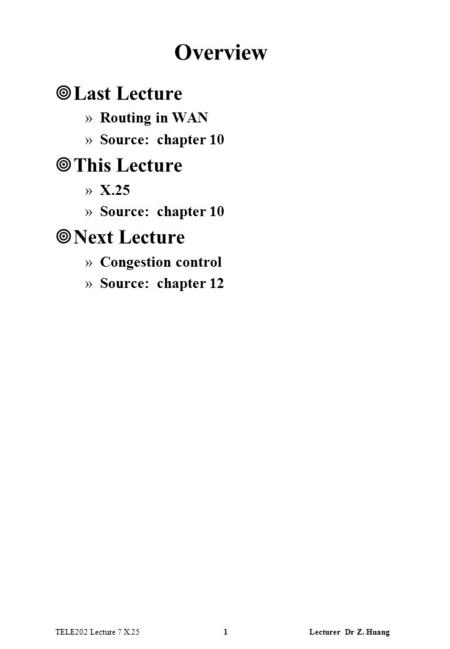 TELE202 Lecture 7 X.25 1 Lecturer Dr Z. Huang Overview ¥Last Lecture »Routing in WAN »Source: chapter 10 ¥This Lecture »X.25 »Source: chapter 10 ¥Next.