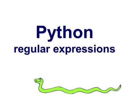 "Python regular expressions. ""Some people, when confronted with a problem, think 'I know, I'll use regular expressions.' Now they have two problems."""