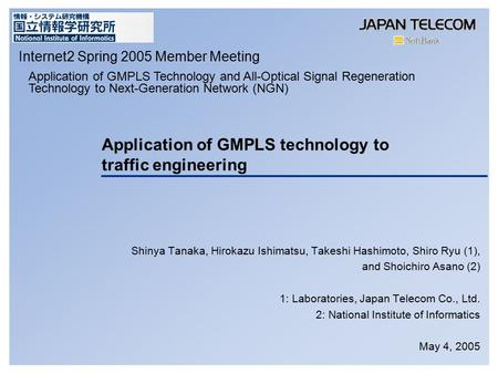 Application of GMPLS technology to traffic engineering Shinya Tanaka, Hirokazu Ishimatsu, Takeshi Hashimoto, Shiro Ryu (1), and Shoichiro Asano (2) 1: