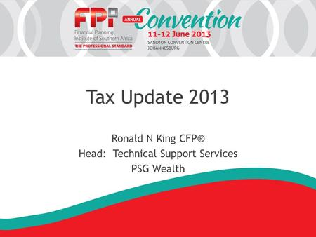 Tax Update 2013 Ronald N King CFP® Head: Technical Support Services PSG Wealth.