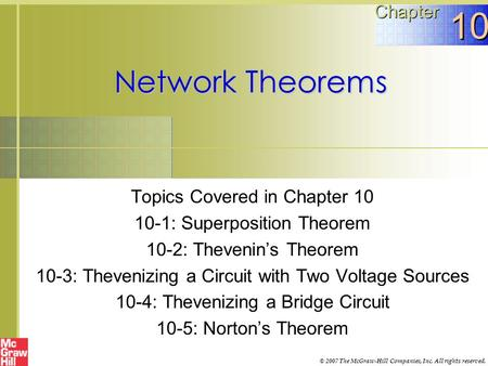 Network Theorems Topics Covered in Chapter 10 10-1: Superposition Theorem 10-2: Thevenin's Theorem 10-3: Thevenizing a Circuit with Two Voltage Sources.