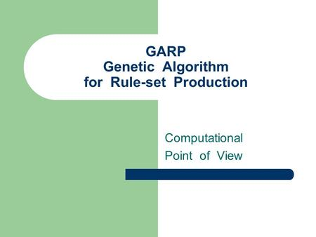 GARP Genetic Algorithm for Rule-set Production Computational Point of View.