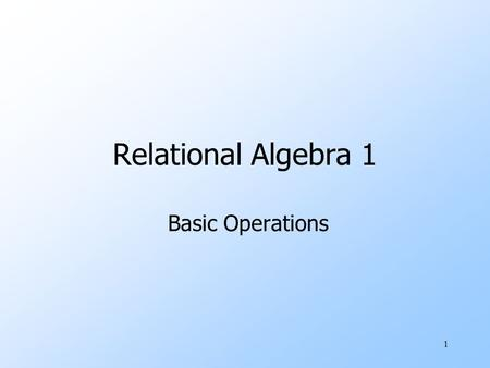 "1 Relational Algebra 1 Basic Operations. 2 What is an ""Algebra"" uMathematical system consisting of: wOperands --- variables or values from which new values."