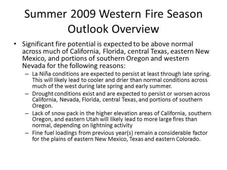 Summer 2009 Western Fire Season Outlook Overview Significant fire potential is expected to be above normal across much of California, Florida, central.