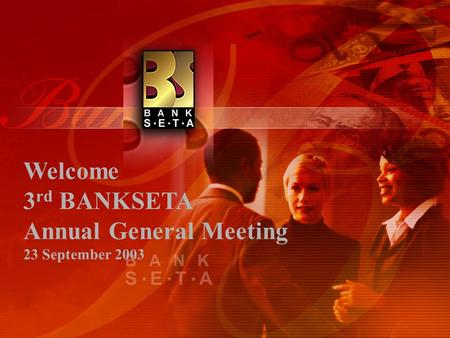 Welcome 3 rd BANKSETA Annual General Meeting 23 September 2003.