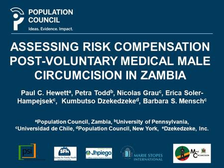 ASSESSING RISK COMPENSATION POST-VOLUNTARY MEDICAL MALE CIRCUMCISION IN ZAMBIA Paul C. Hewett a, Petra Todd b, Nicolas Grau c, Erica Soler- Hampejsek c,