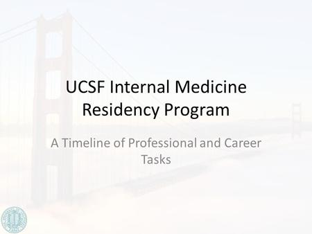 UCSF Internal Medicine Residency Program A Timeline of Professional and Career Tasks.