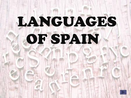 LANGUAGES OF SPAIN. MAIN MENU Language Dialects Distribution Basic phrases.