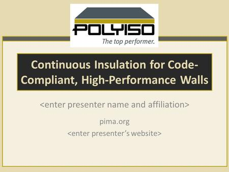 Continuous Insulation for Code- Compliant, High-Performance Walls pima.org.