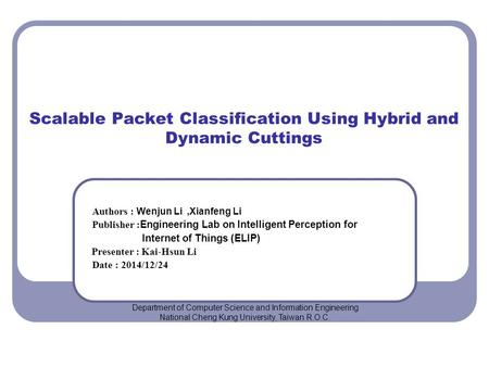 Scalable Packet Classification Using Hybrid and Dynamic Cuttings Authors : Wenjun Li,Xianfeng Li Publisher : Engineering Lab on Intelligent Perception.