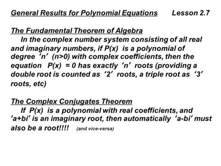 General Results for Polynomial Equations Lesson 2.7 The Fundamental Theorem of Algebra In the complex number system consisting of all real and imaginary.
