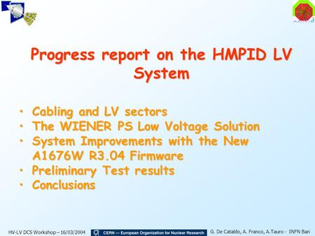 HV-LV DCS Workshop – 16/03/2004 G. De Cataldo, A. Franco, A.Tauro - INFN Bari Progress report on the HMPID LV System Cabling and LV sectorsCabling and.