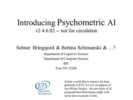Introducing Psychometric AI v2 4.6.02 -- not for circulation Selmer Bringsjord & Bettina Schimanski & …? Department of Cognitive Science Department of.