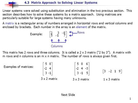 4.3 Matrix Approach to Solving Linear Systems 1 Linear systems were solved using substitution and elimination in the two previous section. This section.