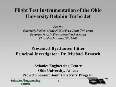 1 Flight Test Instrumentation of the Ohio University Delphin Turbo Jet For the Quarterly Review of the NASA/FAA Joint University Program for Air Transportation.