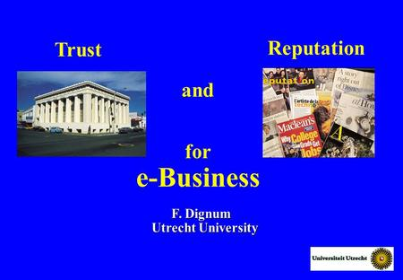 For e-Business F. Dignum Utrecht University Trust Reputation and.