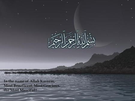 <strong>In</strong> the name <strong>of</strong> Allah Kareem, Most Beneficent, Most Gracious,