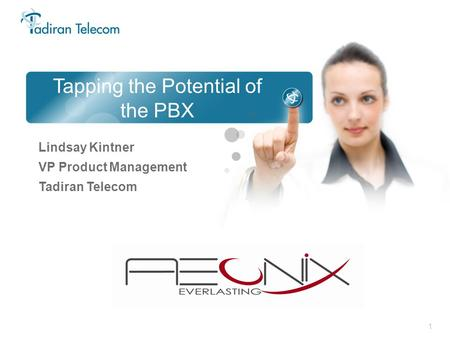 1 Tapping the Potential of the PBX Lindsay Kintner VP Product Management Tadiran Telecom.