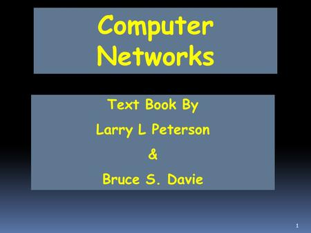Computer Networks Text Book By Larry L Peterson & Bruce S. Davie 1.