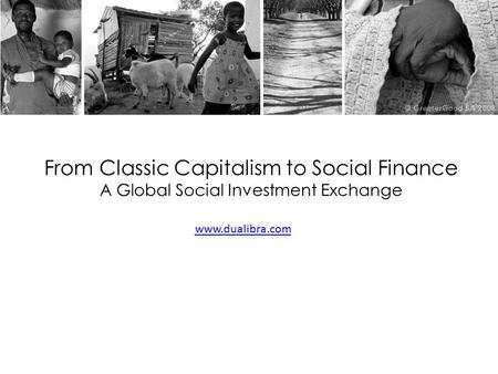 From Classic Capitalism to Social Finance A Global Social Investment Exchange www.dualibra.com.