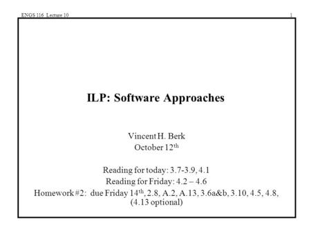 ENGS 116 Lecture 101 ILP: Software Approaches Vincent H. Berk October 12 th Reading for today: 3.7-3.9, 4.1 Reading for Friday: 4.2 – 4.6 Homework #2: