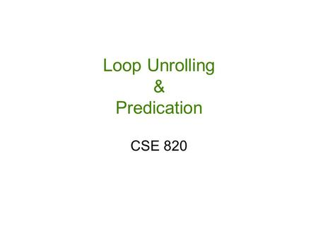 Loop Unrolling & Predication CSE 820. Michigan State University Computer Science and Engineering Software Pipelining With software pipelining a reorganized.