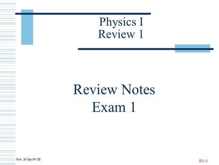 R1-1 Physics I Review 1 Review Notes Exam 1. R1-2 Definitions.