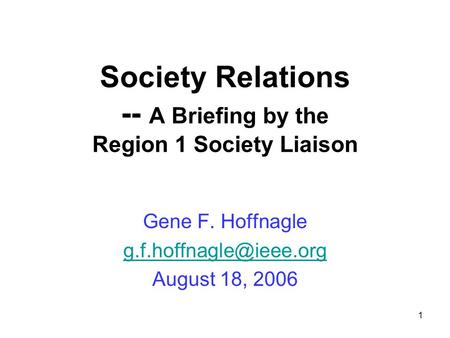 1 Society Relations -- A Briefing by the Region 1 Society Liaison Gene F. Hoffnagle August 18, 2006.